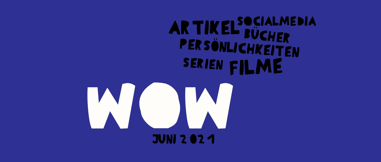 """Auf lilafarbenem Hintergrund steht """"Wow. Juni 21"""" und die Begriffe """"Artikel, Social Media, Bücher, Filme, Serien Persönlichkeiten"""""""