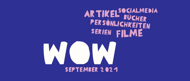 """Blauer Header mit weißer Schrift """"WOW September 21"""" und rosa Schrift """"Artikel, Persönlichkeiten, Serien, Filme, Bücher, Social Media"""""""